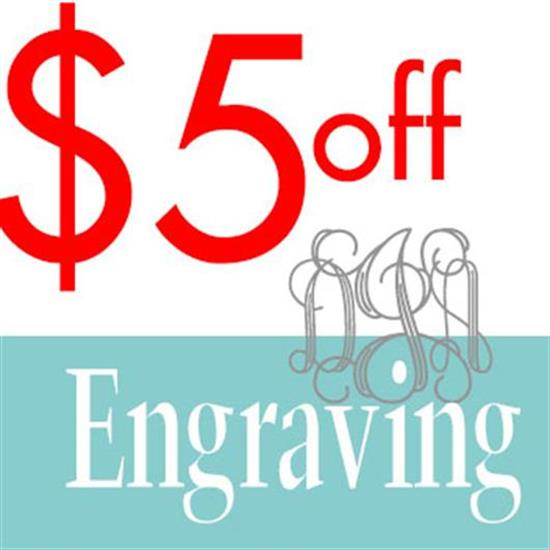 Miscellaneous TAKE $5 OFF YOUR ORDER OF ENGRAVING OR MONOGRAMMING
