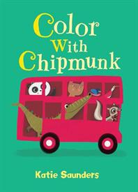 _'COLOR WITH CHIPMUNK' BY KATIE SAUNDERS. BOARD BOOK. 5 PAGES. AGES 3 TO 5 YEARS