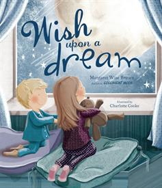 _'WISH UPON A DREAM' BY MARGARET WISE BROWN, ILLUSTRATIONS BY CHARLOTTE COOKE. HARDCOVER. 32 PAGES. AGES 3 TO 5 YEARS