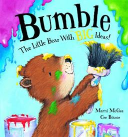 _'BUMBLE: THE LITTLE BEAR WITH BIG IDEAS' BY MARNI McGOO, ILLUSTRATIONS BY CEE BISCOE. HARDCOVER. 32 PAGES.