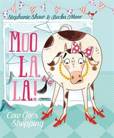 _'MOO LA LA! COW GOES SHOPPING' BY STEPHANIE SHAW, ILLUSTRATIONS BY BECKA MOOR. HARDCOVER. 32 PAGES. AGE 3 YEARS