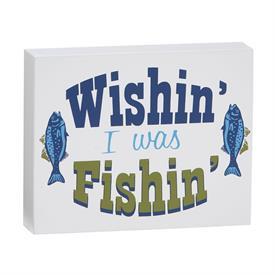 """_""""WISHIN' I WAS FISHIN'"""" WOOD SIGN. 4""""X5""""X1"""". MSRP $8.99"""