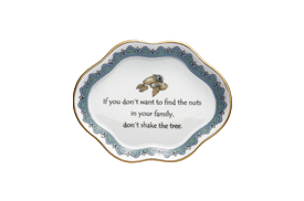 -,'IF YOU DON'T WANT TO FIND THE NUTS IN YOUR FAMILY, DON'T SHAKE THE TREE' TRAY. 5.25""